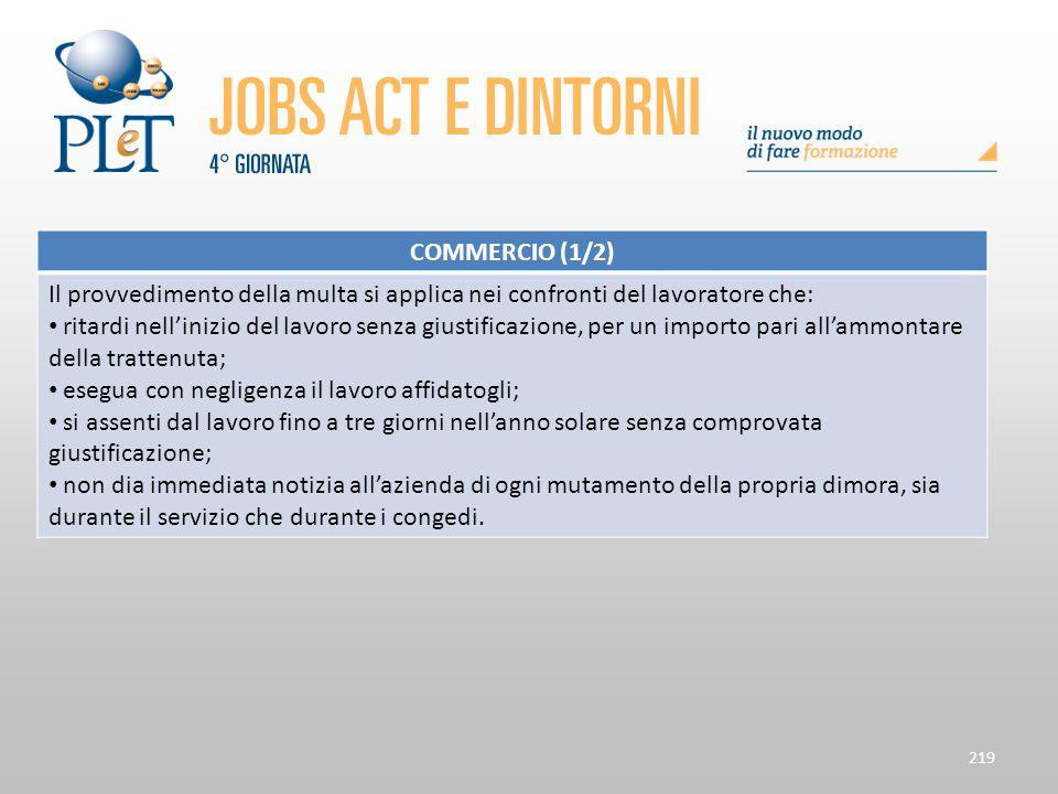 219 COMMERCIO (1/2) Il provvedimento della multa si applica nei confronti del lavoratore che: ritardi nell'inizio del lavoro senza giustificazione, pe