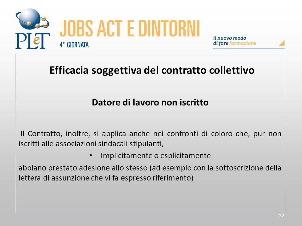 22 Efficacia soggettiva del contratto collettivo Datore di lavoro non iscritto Il Contratto, inoltre, si applica anche nei confronti di coloro che, pu
