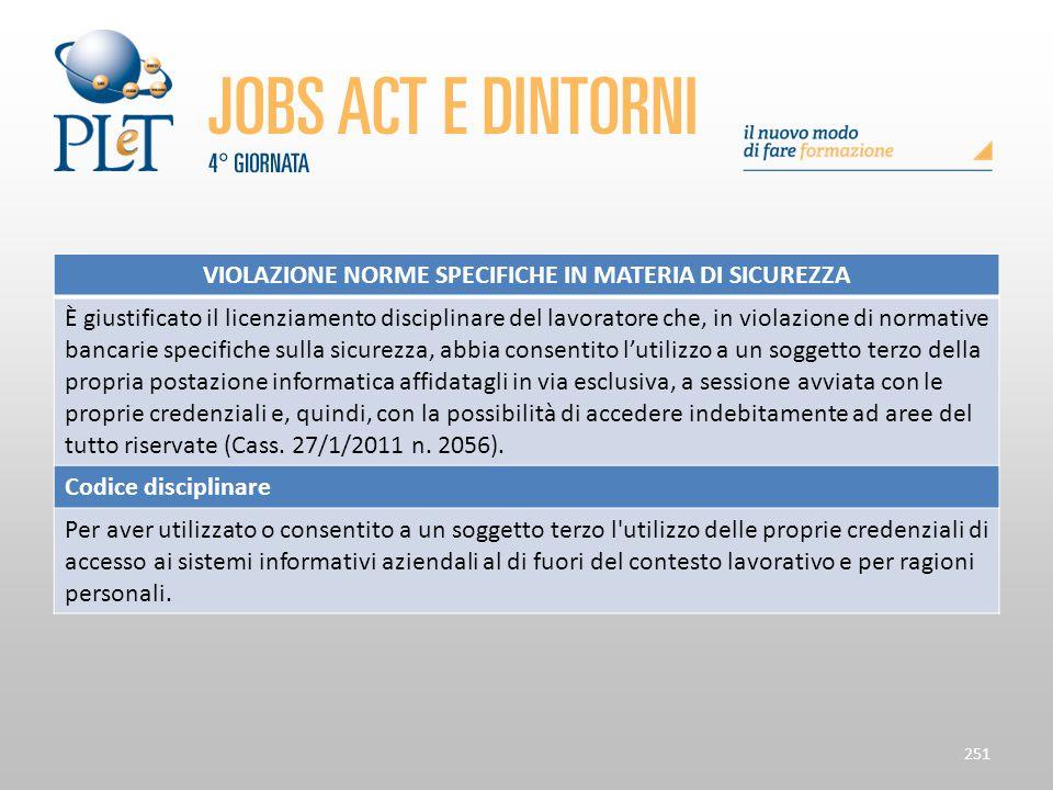 Contrattazione di prossimità e sue applicazioni 251 VIOLAZIONE NORME SPECIFICHE IN MATERIA DI SICUREZZA È giustificato il licenziamento disciplinare d
