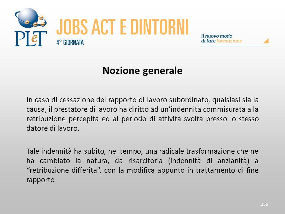Nozione generale In caso di cessazione del rapporto di lavoro subordinato, qualsiasi sia la causa, il prestatore di lavoro ha diritto ad un'indennità