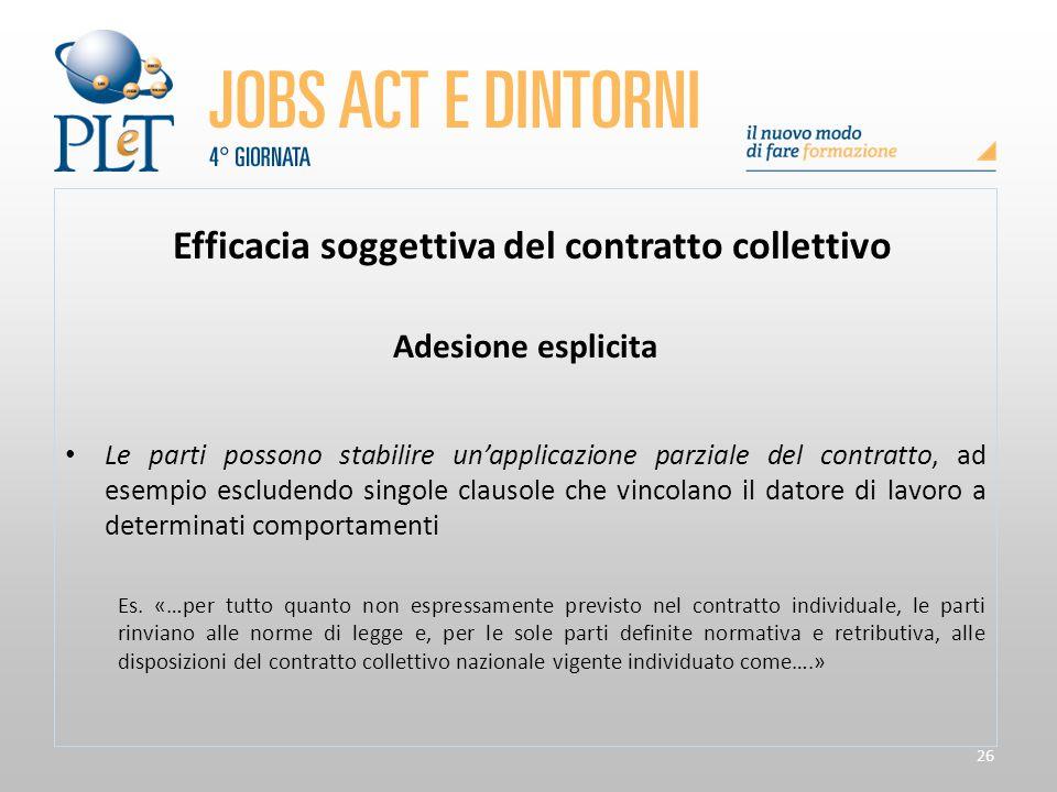 26 Efficacia soggettiva del contratto collettivo Adesione esplicita Le parti possono stabilire un'applicazione parziale del contratto, ad esempio escl