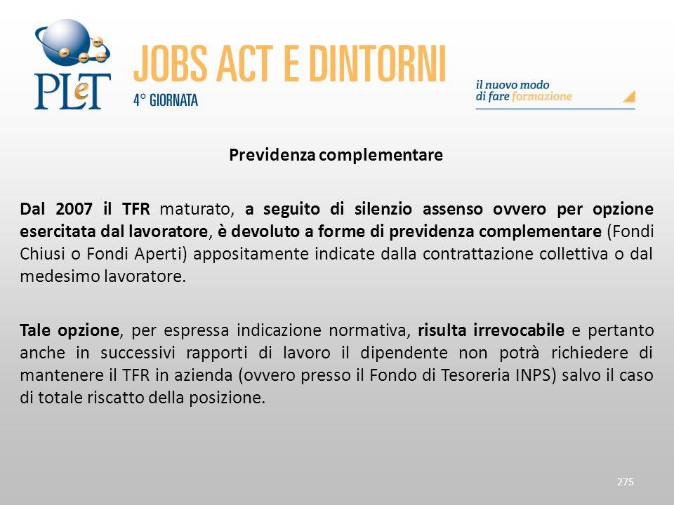 Previdenza complementare Dal 2007 il TFR maturato, a seguito di silenzio assenso ovvero per opzione esercitata dal lavoratore, è devoluto a forme di p