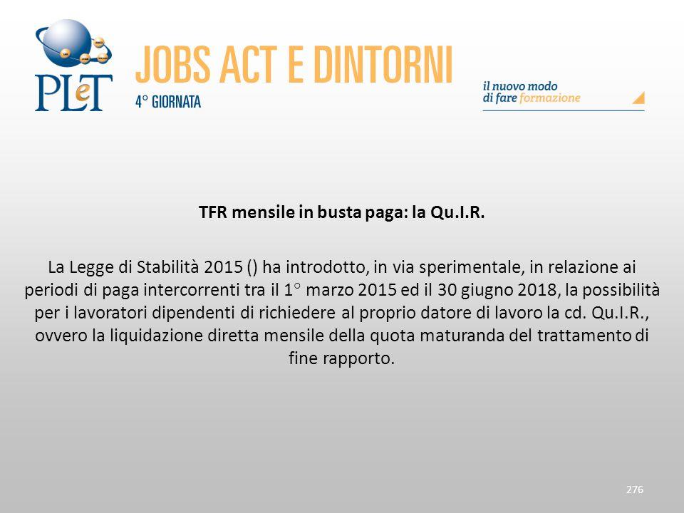 TFR mensile in busta paga: la Qu.I.R. La Legge di Stabilità 2015 () ha introdotto, in via sperimentale, in relazione ai periodi di paga intercorrenti