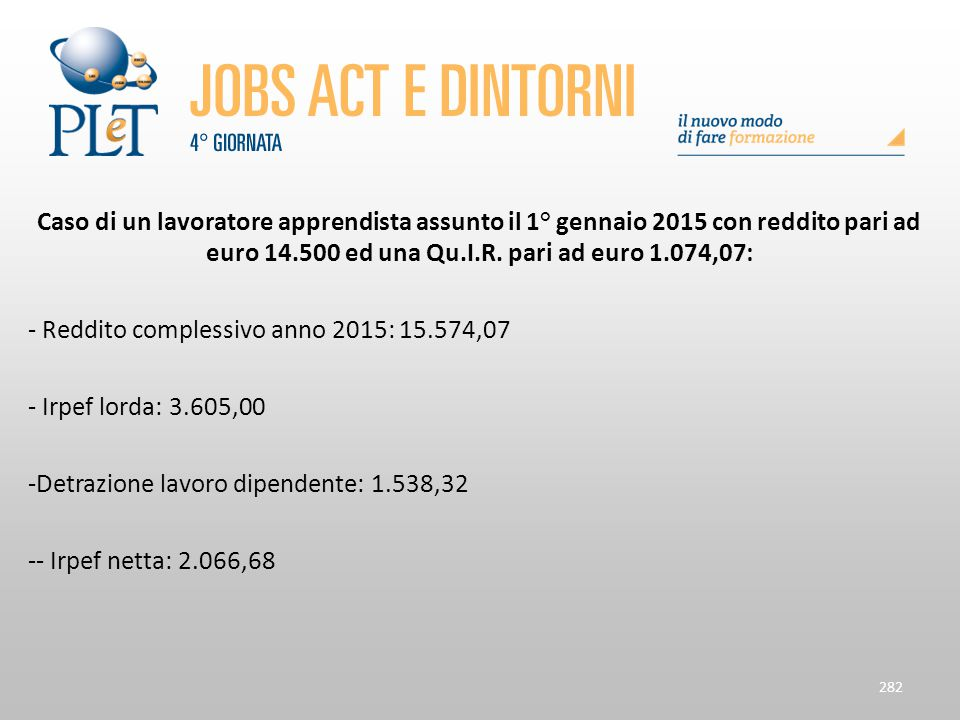 Caso di un lavoratore apprendista assunto il 1° gennaio 2015 con reddito pari ad euro 14.500 ed una Qu.I.R. pari ad euro 1.074,07: - Reddito complessi