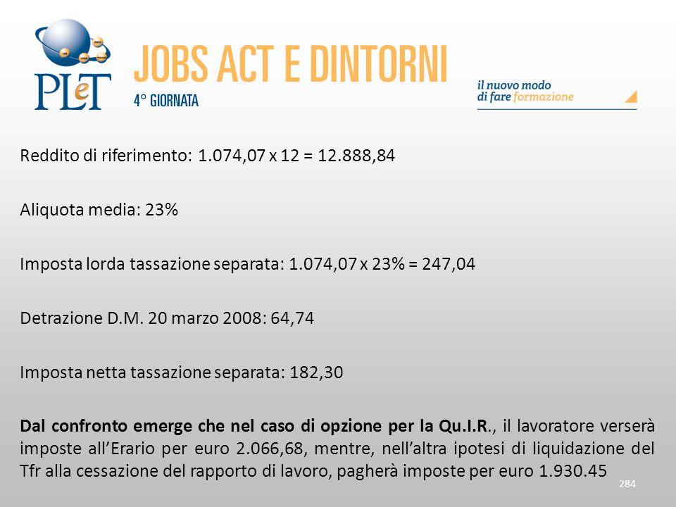 Reddito di riferimento: 1.074,07 x 12 = 12.888,84 Aliquota media: 23% Imposta lorda tassazione separata: 1.074,07 x 23% = 247,04 Detrazione D.M. 20 ma