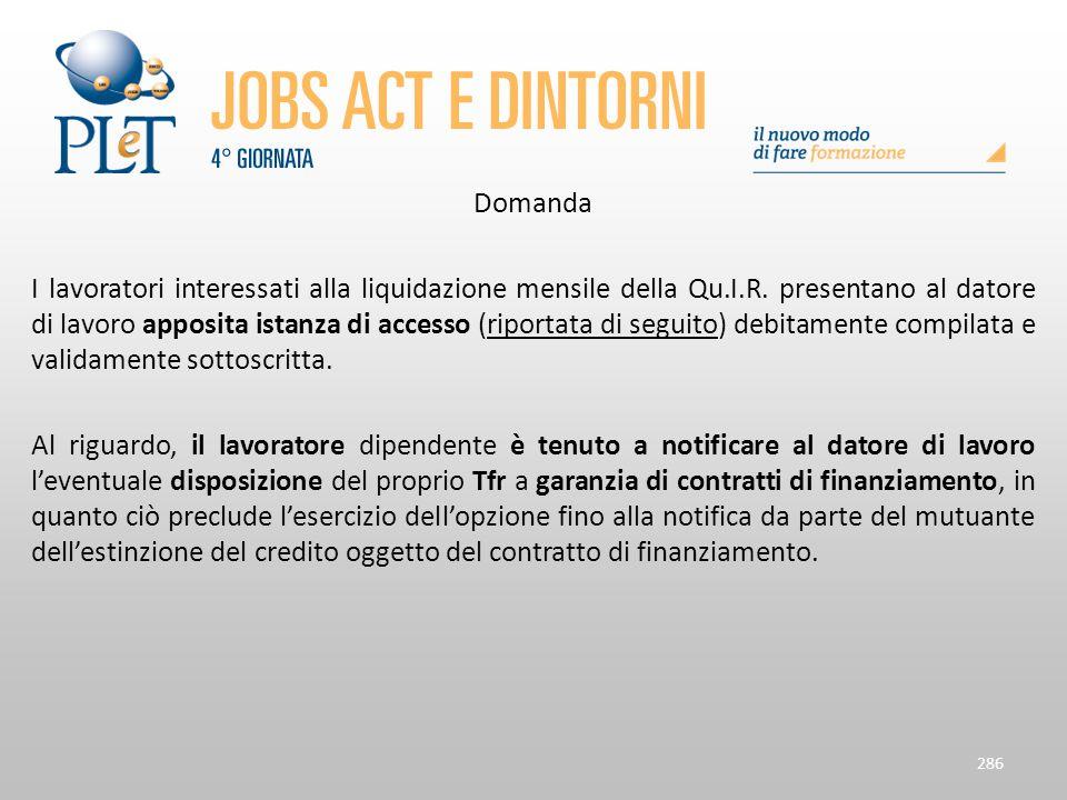 Domanda I lavoratori interessati alla liquidazione mensile della Qu.I.R. presentano al datore di lavoro apposita istanza di accesso (riportata di segu