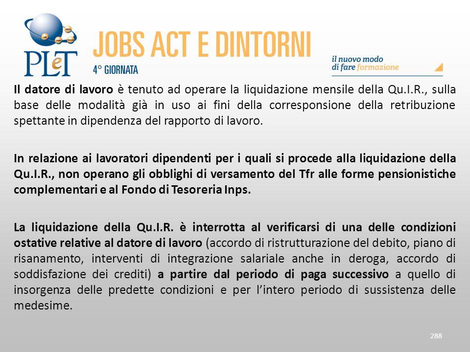 Il datore di lavoro è tenuto ad operare la liquidazione mensile della Qu.I.R., sulla base delle modalità già in uso ai fini della corresponsione della