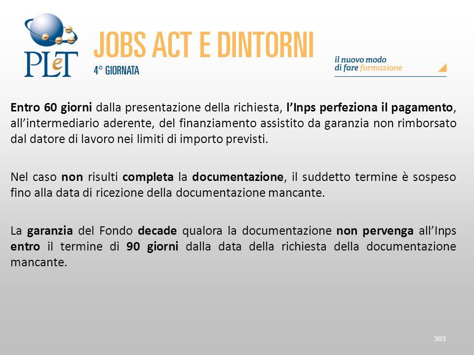 Entro 60 giorni dalla presentazione della richiesta, l'Inps perfeziona il pagamento, all'intermediario aderente, del finanziamento assistito da garanz
