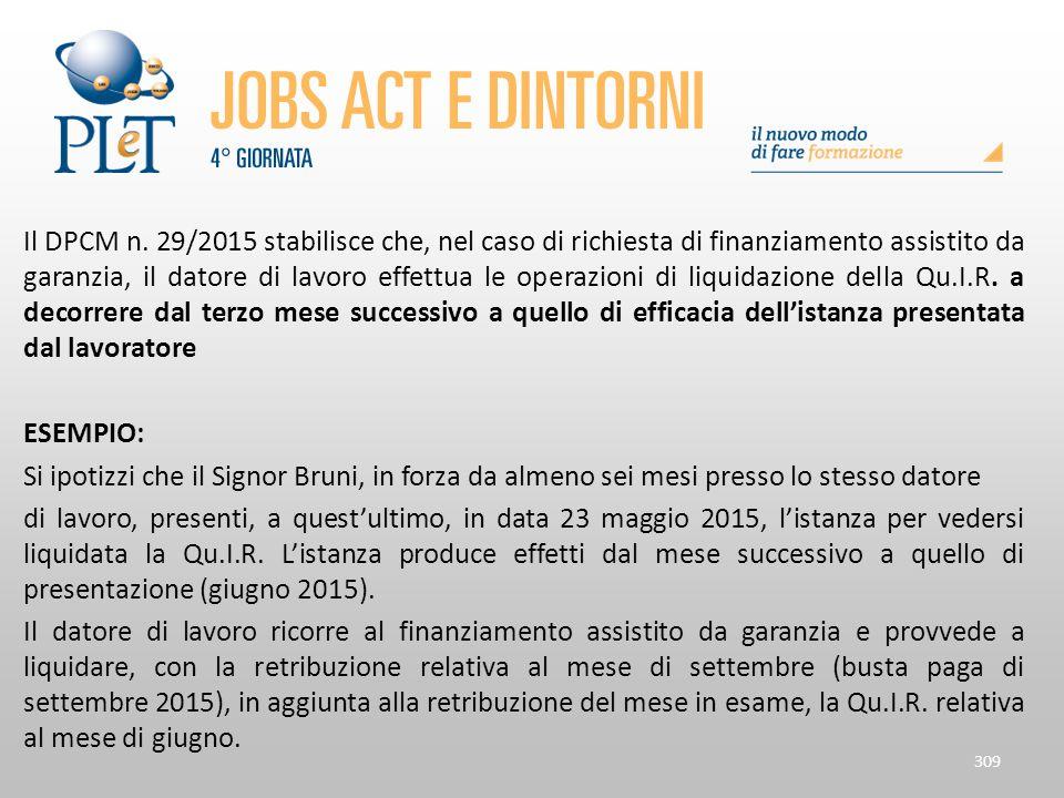 Il DPCM n. 29/2015 stabilisce che, nel caso di richiesta di finanziamento assistito da garanzia, il datore di lavoro effettua le operazioni di liquida