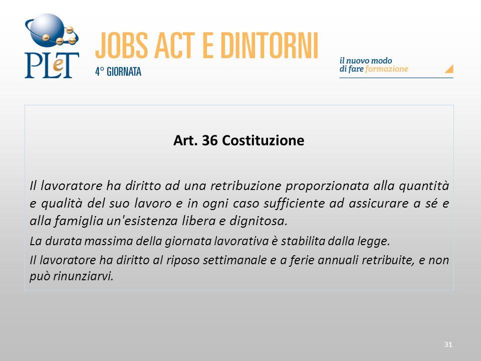 31 Art. 36 Costituzione Il lavoratore ha diritto ad una retribuzione proporzionata alla quantità e qualità del suo lavoro e in ogni caso sufficiente a