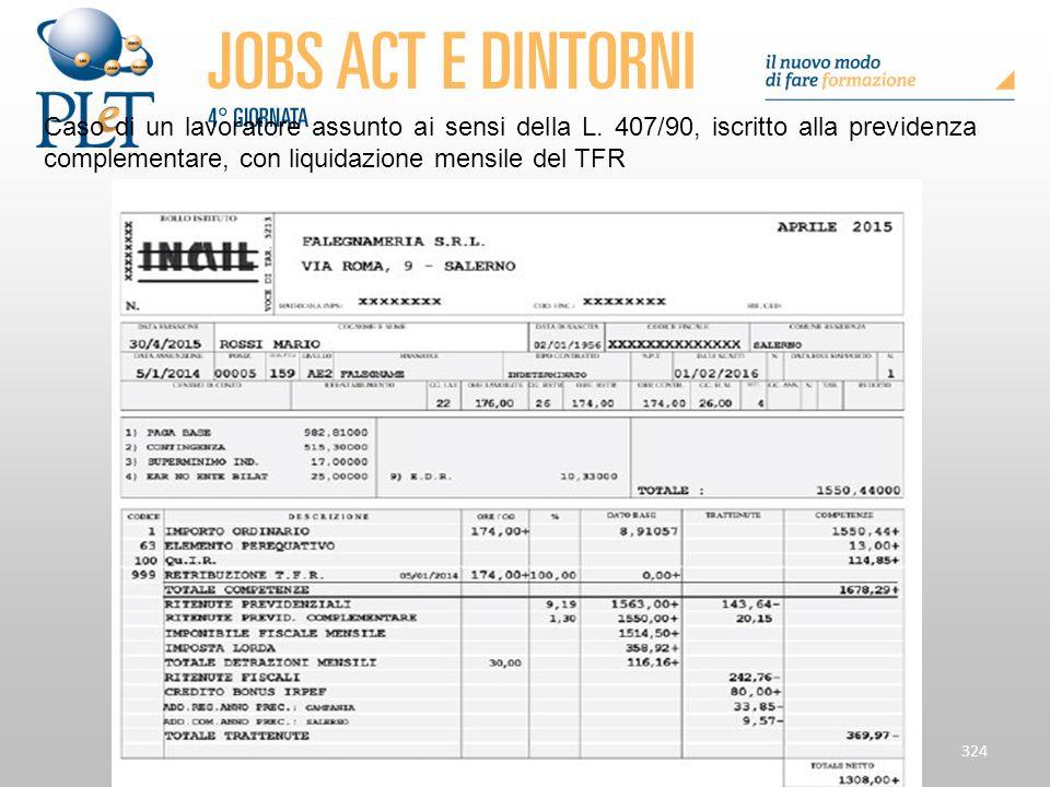 324 Caso di un lavoratore assunto ai sensi della L. 407/90, iscritto alla previdenza complementare, con liquidazione mensile del TFR