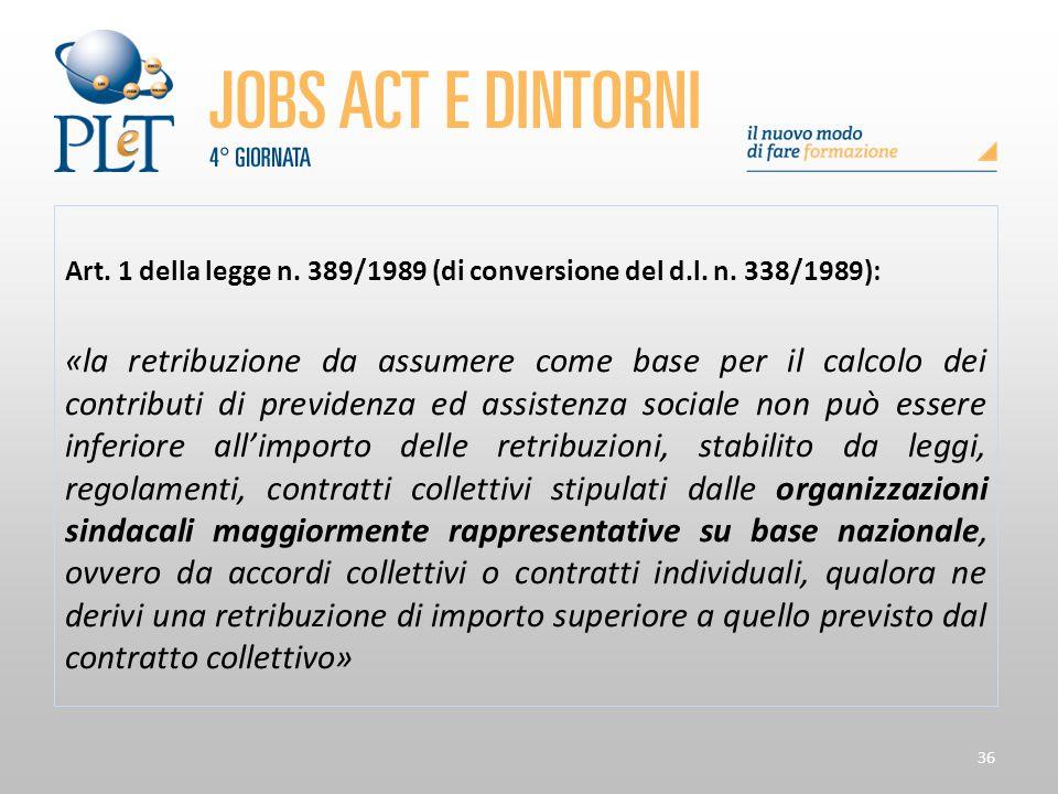 36 Art. 1 della legge n. 389/1989 (di conversione del d.l. n. 338/1989): «la retribuzione da assumere come base per il calcolo dei contributi di previ