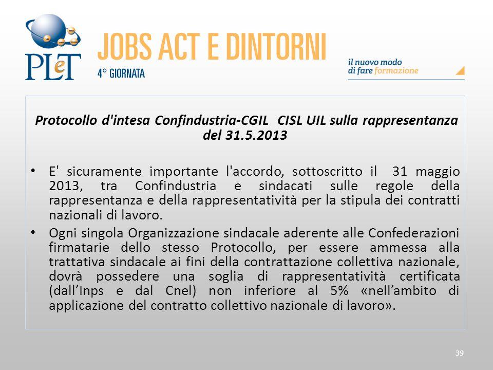 39 Protocollo d'intesa Confindustria-CGIL CISL UIL sulla rappresentanza del 31.5.2013 E' sicuramente importante l'accordo, sottoscritto il 31 maggio 2