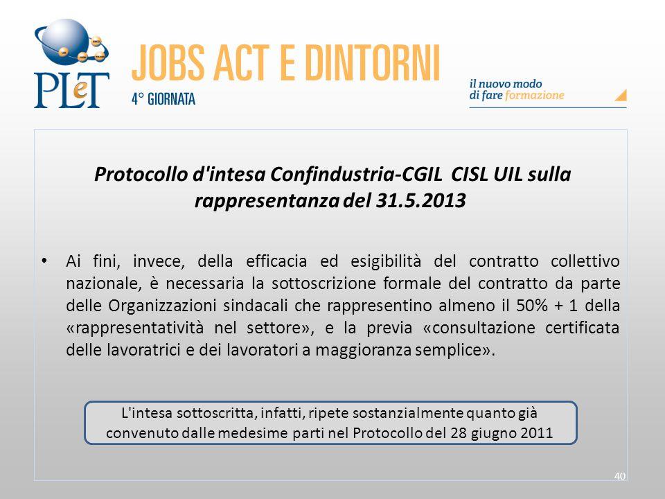 40 Protocollo d'intesa Confindustria-CGIL CISL UIL sulla rappresentanza del 31.5.2013 Ai fini, invece, della efficacia ed esigibilità del contratto co