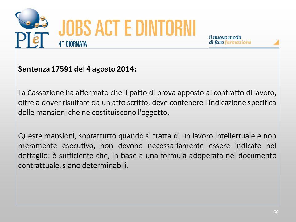 66 Sentenza 17591 del 4 agosto 2014: La Cassazione ha affermato che il patto di prova apposto al contratto di lavoro, oltre a dover risultare da un at