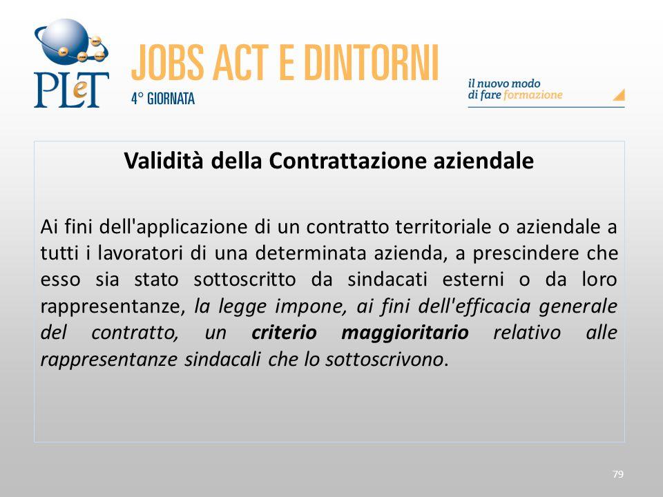 79 Validità della Contrattazione aziendale Ai fini dell'applicazione di un contratto territoriale o aziendale a tutti i lavoratori di una determinata