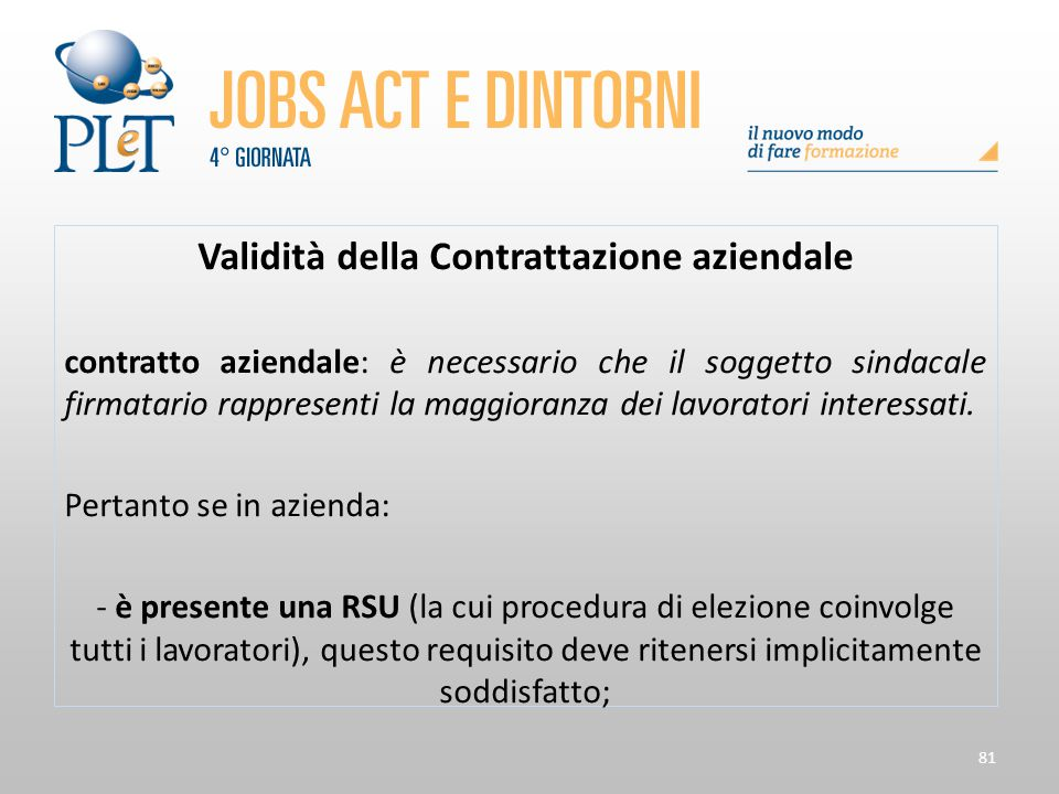 81 Validità della Contrattazione aziendale contratto aziendale: è necessario che il soggetto sindacale firmatario rappresenti la maggioranza dei lavor
