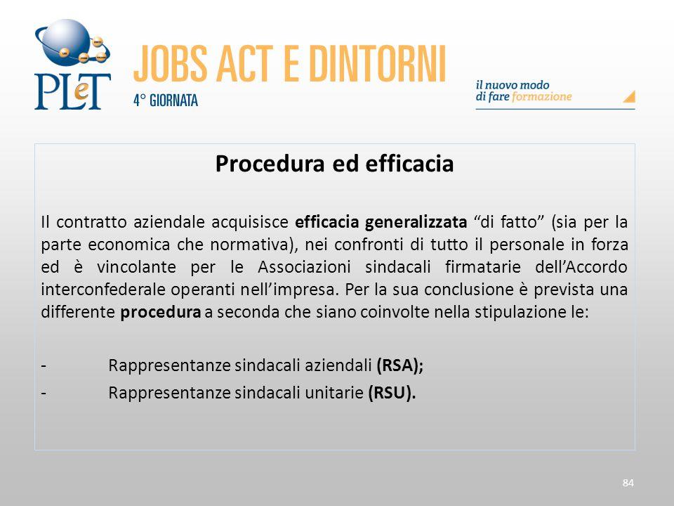 """84 Procedura ed efficacia Il contratto aziendale acquisisce efficacia generalizzata """"di fatto"""" (sia per la parte economica che normativa), nei confron"""