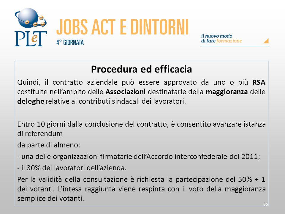 85 Procedura ed efficacia Quindi, il contratto aziendale può essere approvato da uno o più RSA costituite nell'ambito delle Associazioni destinatarie