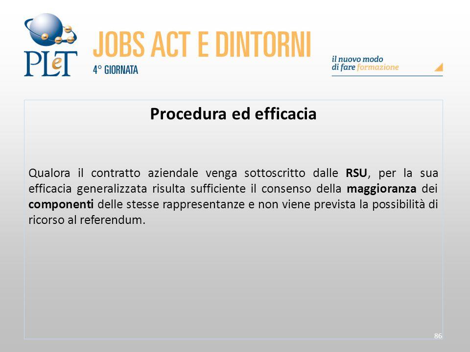 86 Procedura ed efficacia Qualora il contratto aziendale venga sottoscritto dalle RSU, per la sua efficacia generalizzata risulta sufficiente il conse