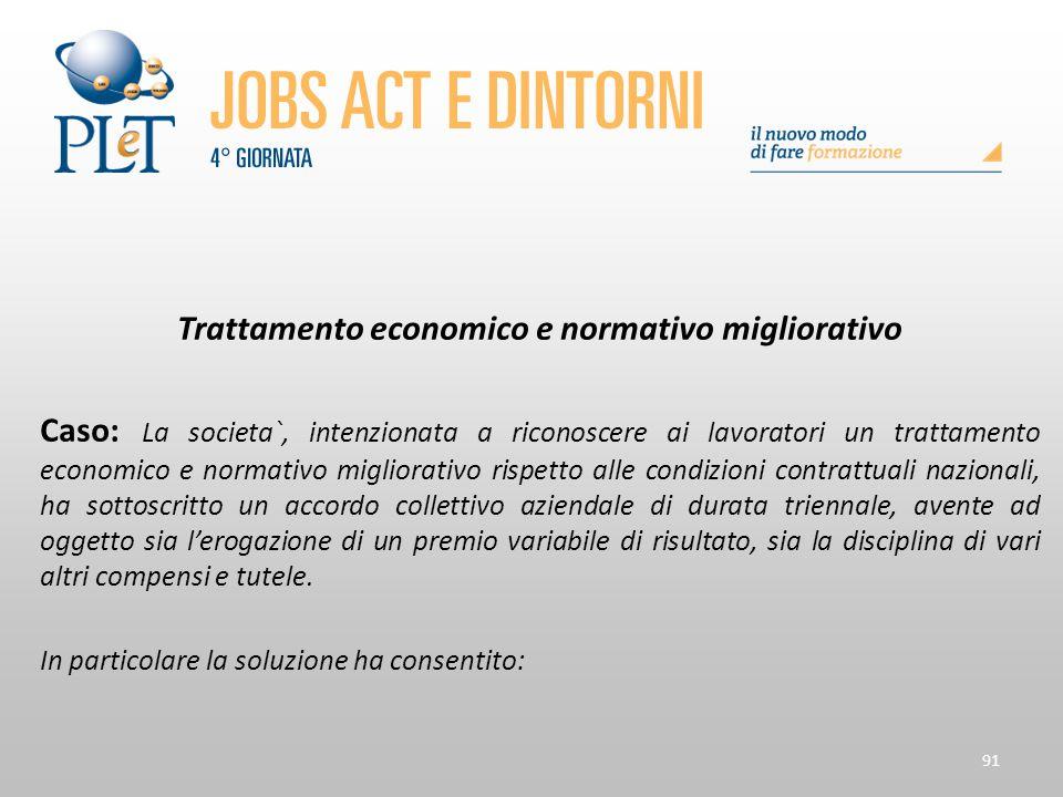 91 Trattamento economico e normativo migliorativo Caso: La societa`, intenzionata a riconoscere ai lavoratori un trattamento economico e normativo mig