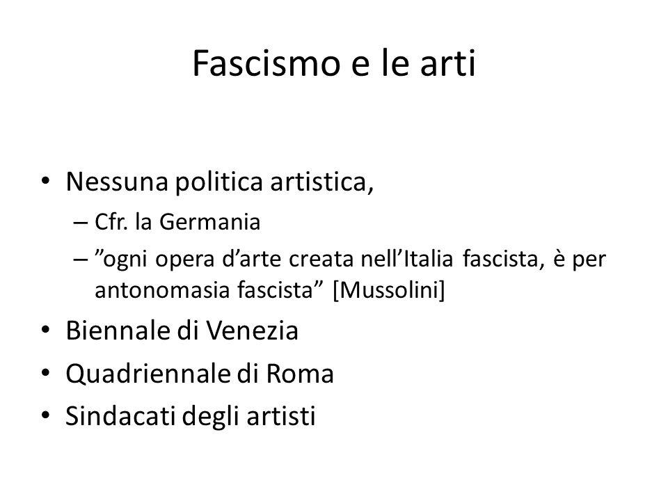 """Fascismo e le arti Nessuna politica artistica, – Cfr. la Germania – """"ogni opera d'arte creata nell'Italia fascista, è per antonomasia fascista"""" [Musso"""