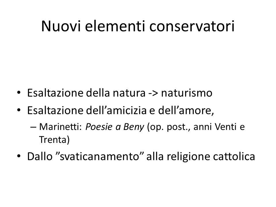 Nuovi elementi conservatori Esaltazione della natura -> naturismo Esaltazione dell'amicizia e dell'amore, – Marinetti: Poesie a Beny (op. post., anni