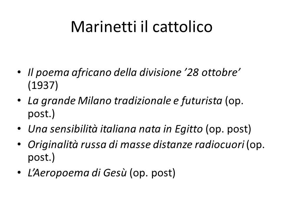 Marinetti il cattolico Il poema africano della divisione '28 ottobre' (1937) La grande Milano tradizionale e futurista (op. post.) Una sensibilità ita