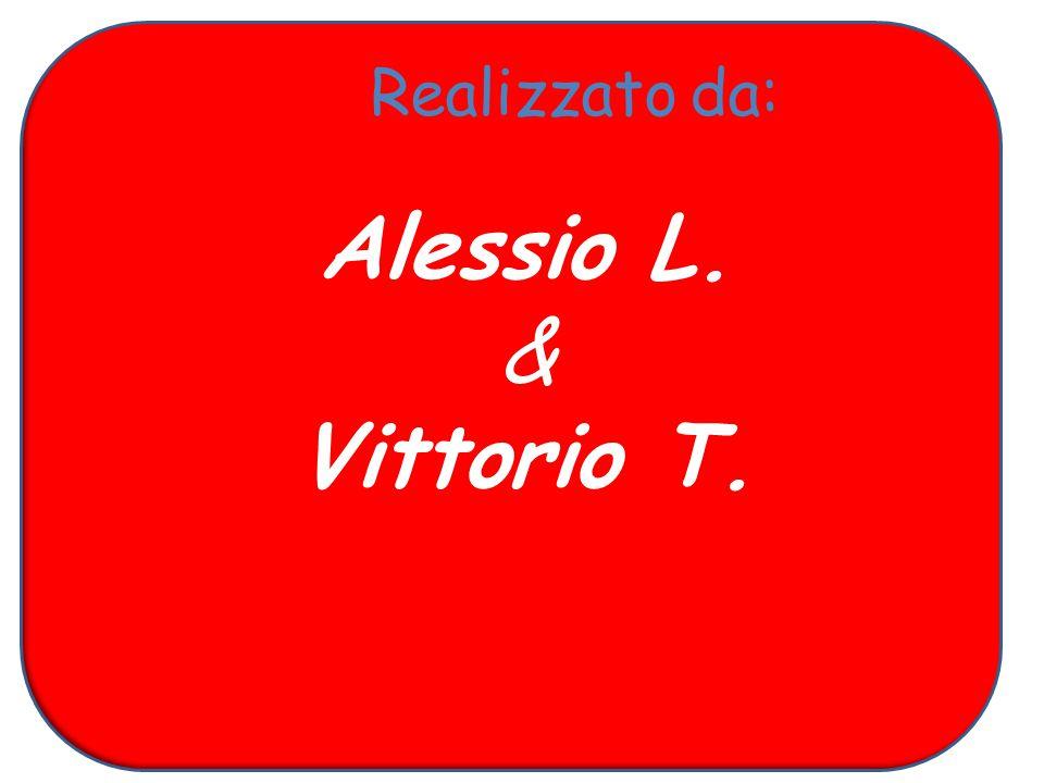 Realizzato da: Alessio L. & Vittorio T.