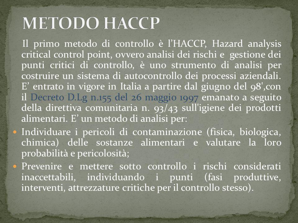 Il primo metodo di controllo è l'HACCP, Hazard analysis critical control point, ovvero analisi dei rischi e gestione dei punti critici di controllo, è