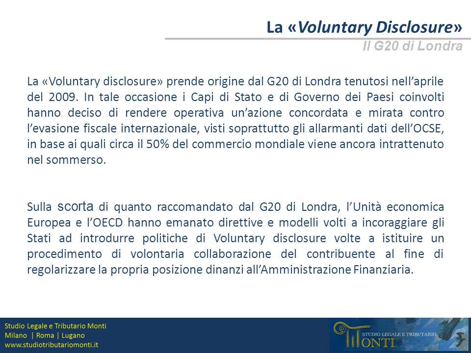 La «Voluntary Disclosure» Il G20 di Sidney In occasione del G20 di Sydney del Febbraio 2014 è stato presentato un modello volto a disciplinare nel dettaglio i dati che possono essere oggetto di scambio, le modalità previste allo scopo e le relative tempistiche.