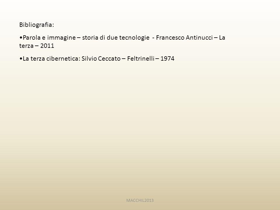 Bibliografia: Parola e immagine – storia di due tecnologie - Francesco Antinucci – La terza – 2011 La terza cibernetica: Silvio Ceccato – Feltrinelli – 1974 MACCHIL2013