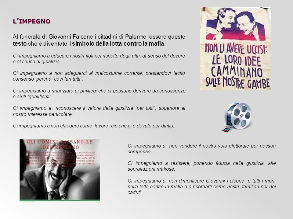 L ' IMPEGNO Al funerale di Giovanni Falcone i cittadini di Palermo lessero questo testo che è diventato il simbolo della lotta contro la mafia: Ci imp
