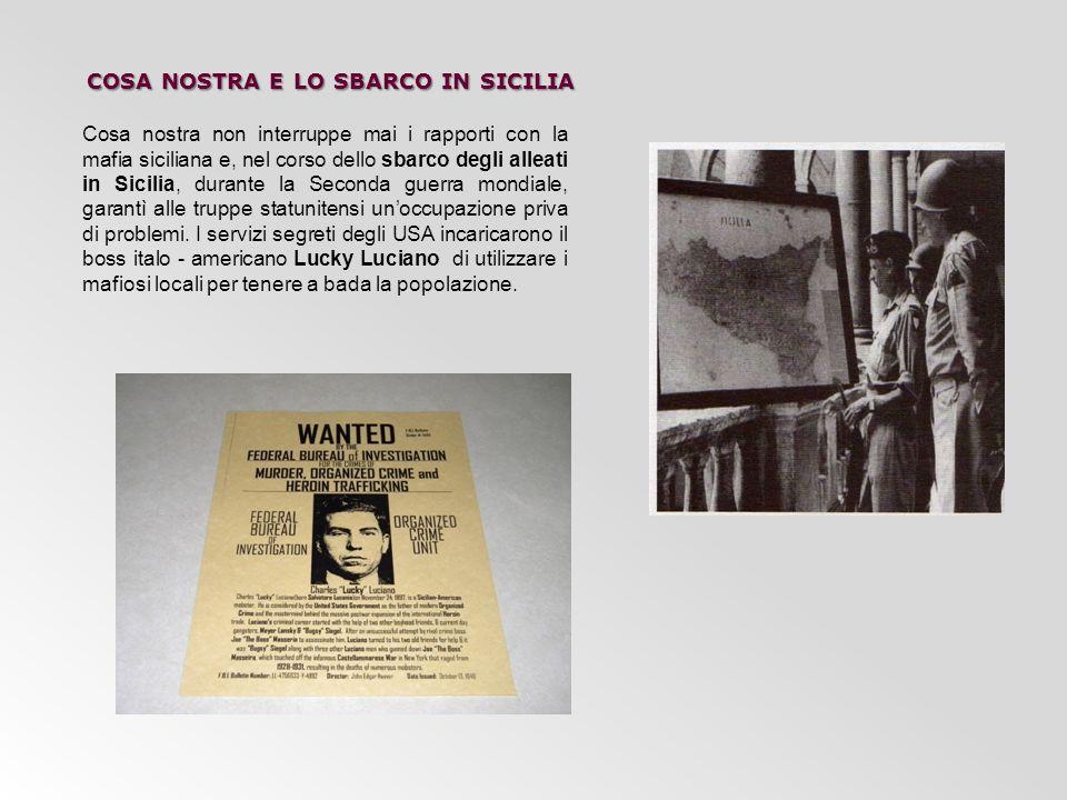 COSA NOSTRA E LO SBARCO IN SICILIA Cosa nostra non interruppe mai i rapporti con la mafia siciliana e, nel corso dello sbarco degli alleati in Sicilia