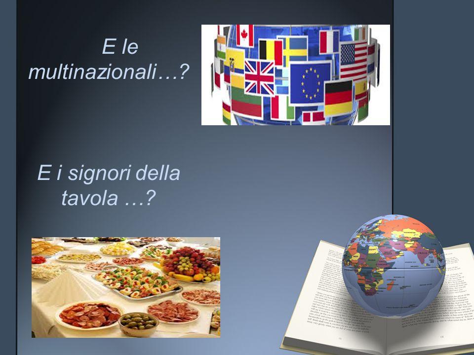 E le multinazionali…? E i signori della tavola …?