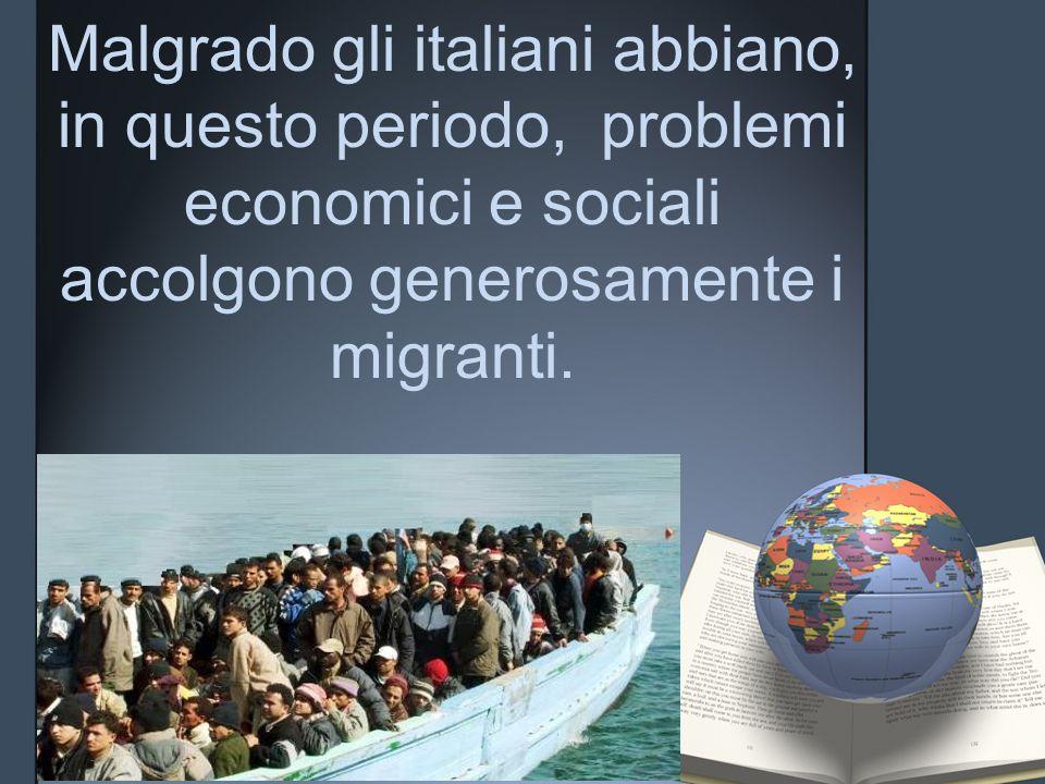 Se io fossi di un Paese poverissimo e volessi andare in Europa, andrei in Italia: l'Italia è il Paese che accoglie meglio gli stranieri.