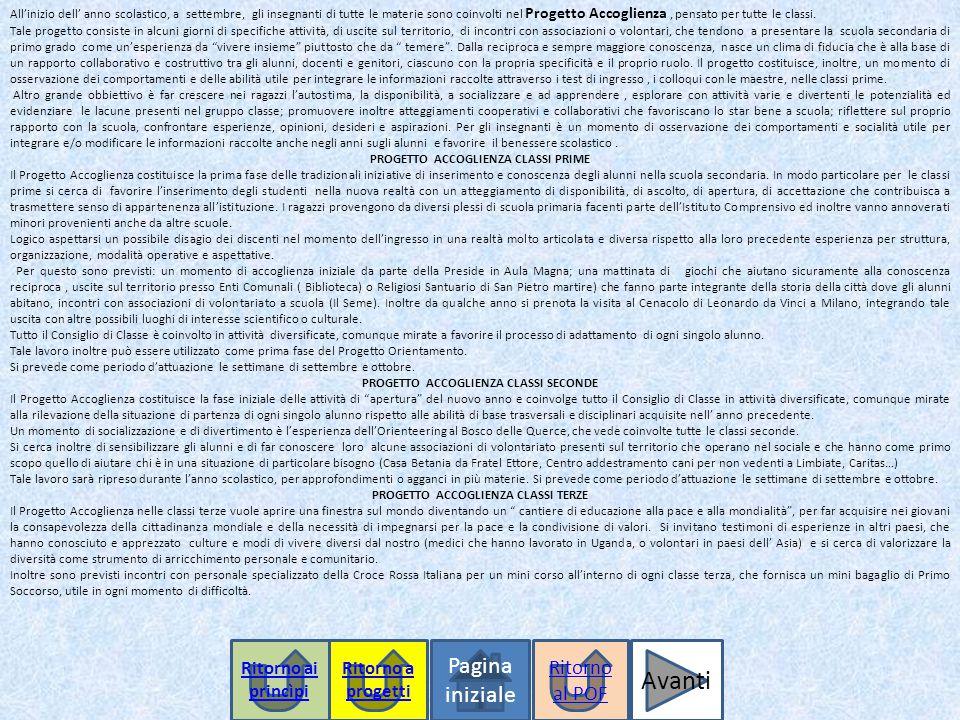 Pagina iniziale Ritorno a progetti All'inizio dell' anno scolastico, a settembre, gli insegnanti di tutte le materie sono coinvolti nel Progetto Accoglienza, pensato per tutte le classi.