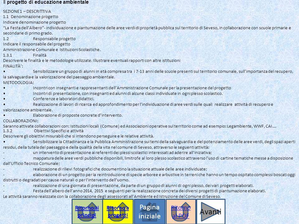 Il progetto di educazione ambientale Pagina iniziale SEZIONE 1 – DESCRITTIVA 1.1 Denominazione progetto Indicare denominazione progetto La Festa dell'Albero - individuazione e piantumazione delle aree verdi di proprietà pubblica sul territorio di Seveso, in collaborazione con scuole primarie e secondarie di primo grado.