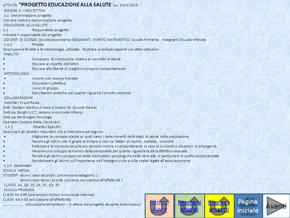 """ATTIVITÀ """"PROGETTO EDUCAZIONE ALLA SALUTE """" a.s. 2014/2015 SEZIONE 1 – DESCRITTIVA 1.1 Denominazione progetto Indicare codice e denominazione progetto"""