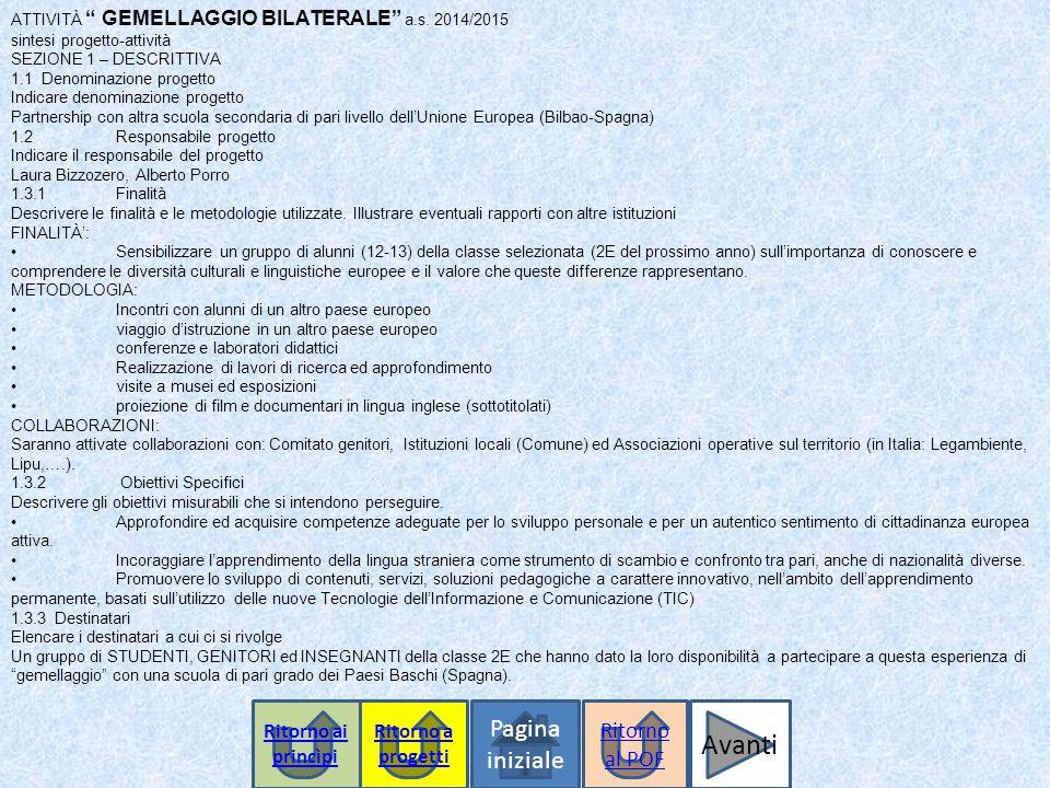 """ATTIVITÀ """" GEMELLAGGIO BILATERALE"""" a.s. 2014/2015 sintesi progetto-attività SEZIONE 1 – DESCRITTIVA 1.1 Denominazione progetto Indicare denominazione"""