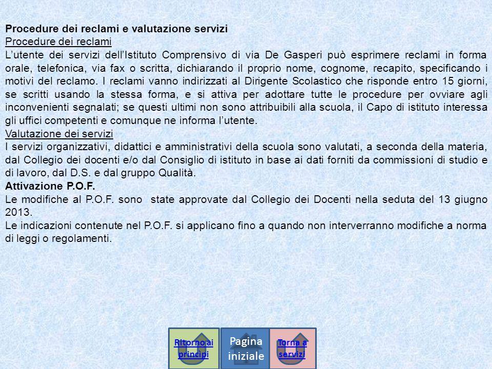 Procedure dei reclami e valutazione servizi Procedure dei reclami L'utente dei servizi dell'Istituto Comprensivo di via De Gasperi può esprimere recla