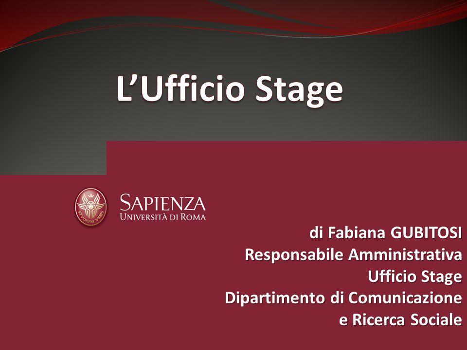 di Fabiana GUBITOSI Responsabile Amministrativa Ufficio Stage Dipartimento di Comunicazione e Ricerca Sociale