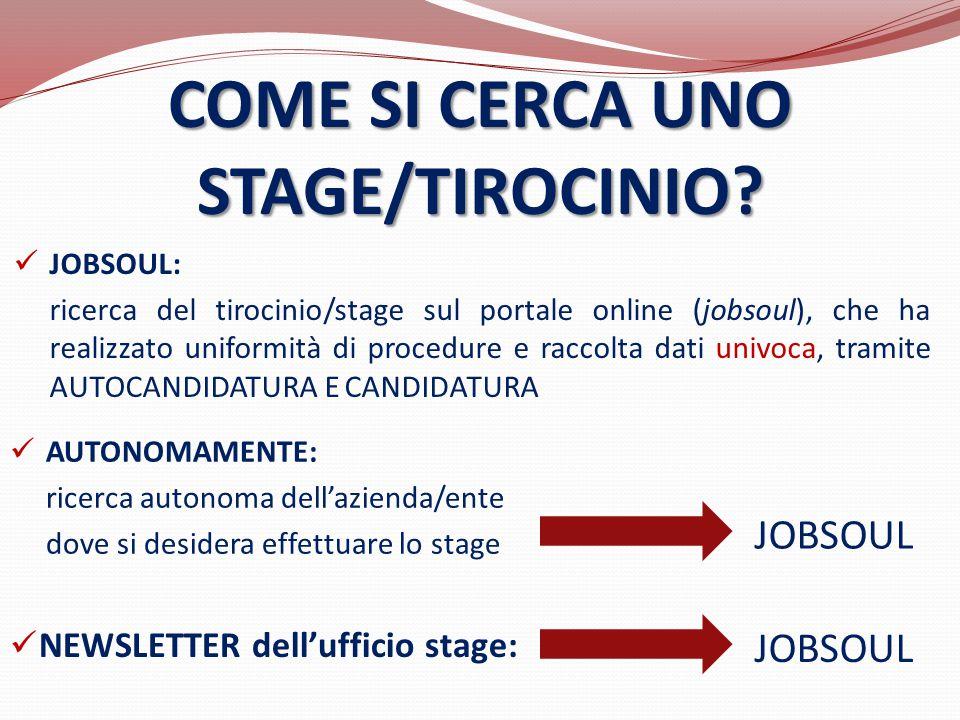 COME SI CERCA UNO STAGE/TIROCINIO? NEWSLETTER dell'ufficio stage: JOBSOUL: ricerca del tirocinio/stage sul portale online (jobsoul), che ha realizzato