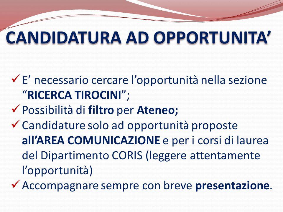 """CANDIDATURA AD OPPORTUNITA' E' necessario cercare l'opportunità nella sezione """"RICERCA TIROCINI""""; Possibilità di filtro per Ateneo; Candidature solo a"""