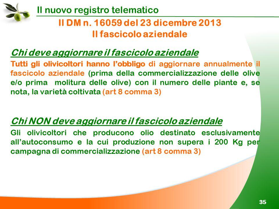 Il nuovo registro telematico 35 Tutti gli olivicoltori hanno l'obbligo di aggiornare annualmente il fascicolo aziendale (prima della commercializzazio
