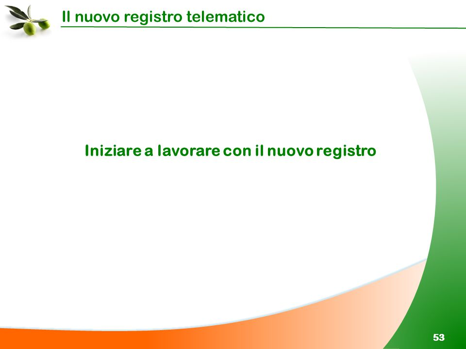 Il nuovo registro telematico 53 Iniziare a lavorare con il nuovo registro