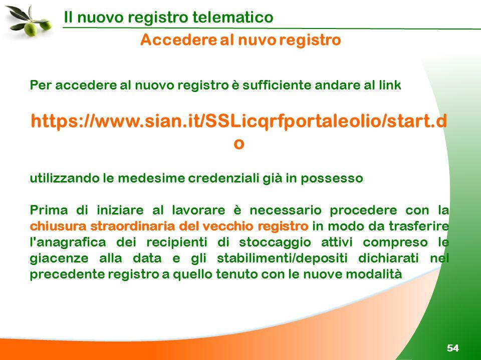 Il nuovo registro telematico 54 Per accedere al nuovo registro è sufficiente andare al link https://www.sian.it/SSLicqrfportaleolio/start.d o utilizza