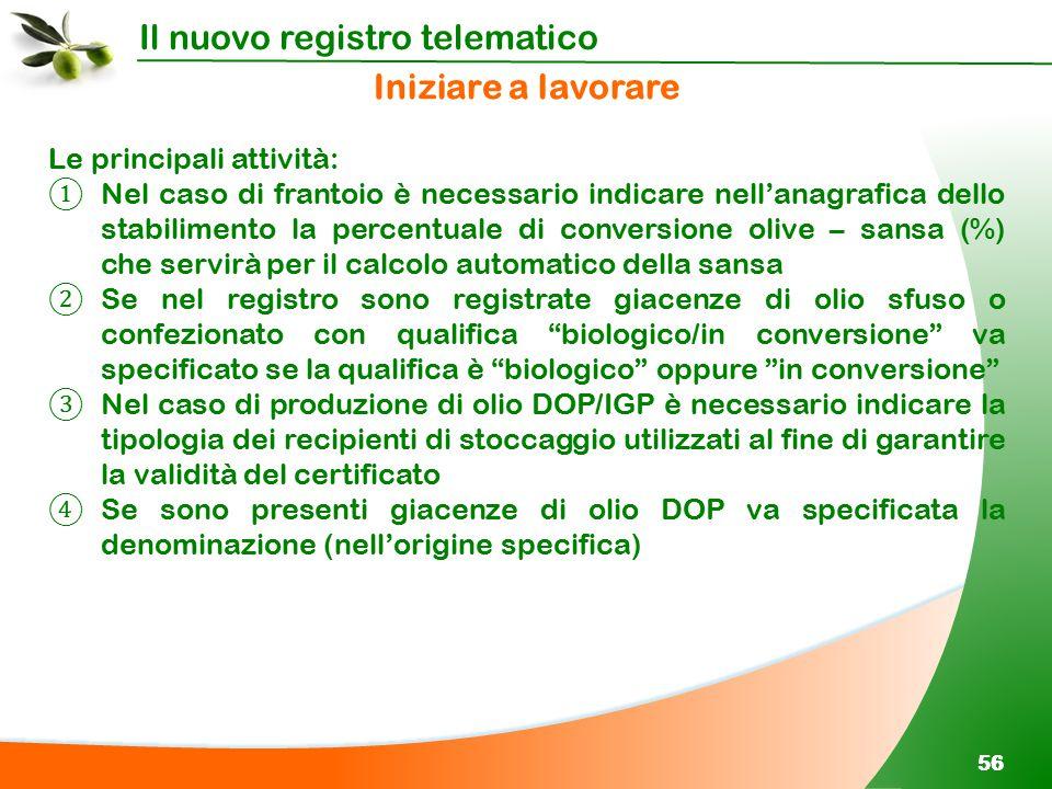 Il nuovo registro telematico 56 Le principali attività: ① Nel caso di frantoio è necessario indicare nell'anagrafica dello stabilimento la percentuale