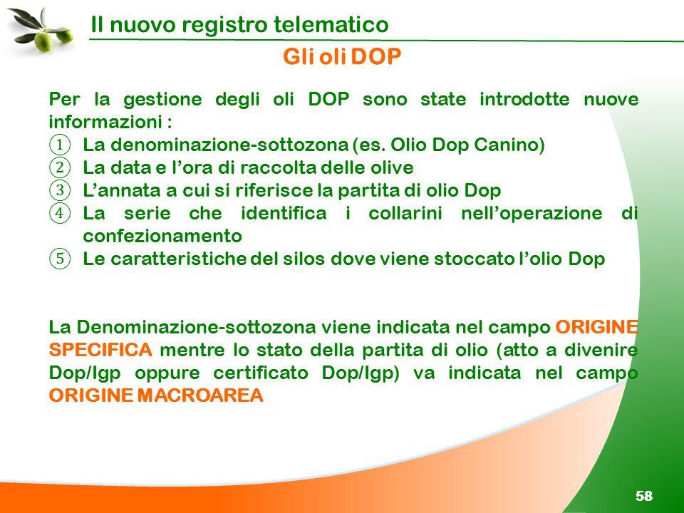 Il nuovo registro telematico 58 Per la gestione degli oli DOP sono state introdotte nuove informazioni : ① La denominazione-sottozona (es. Olio Dop Ca