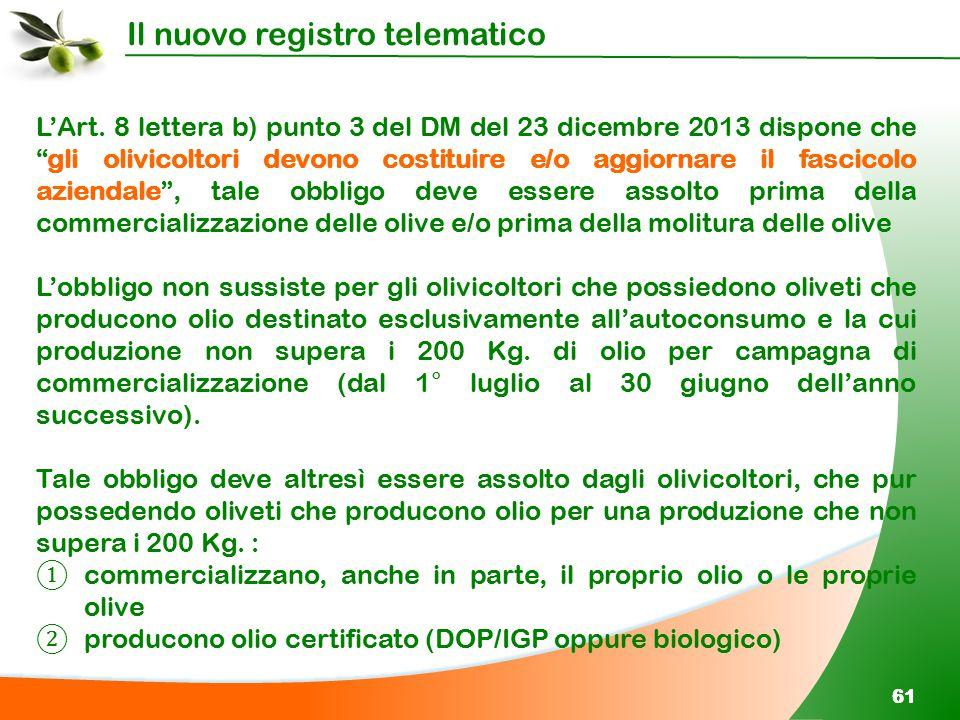 """Il nuovo registro telematico 61 L'Art. 8 lettera b) punto 3 del DM del 23 dicembre 2013 dispone che """"gli olivicoltori devono costituire e/o aggiornare"""